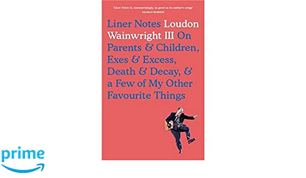 Liner Notes: On Parents, Children, Exes, Excess, Decay & A Few More Of My Favourite Things: Amazon.es: Loudon Wainwright: Libros en idiomas extranjeros