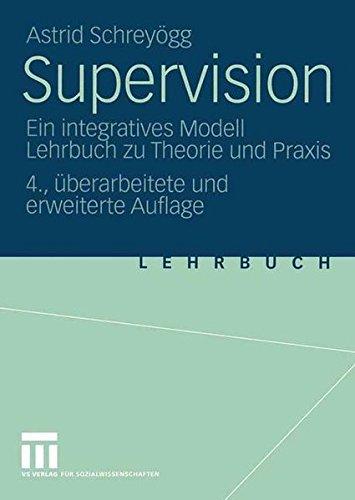 Supervision: Ein integratives Modell Lehrbuch zu Theorie und Praxis