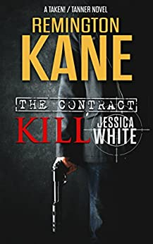 The Contract: Kill Jessica White (A TAKEN!/TANNER Novel Book 1) by [Kane, Remington]