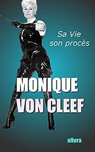 Monique von Cleef: Sa vie et son procès par  Allura