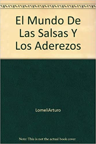 El Mundo De Las Salsas Y Los Aderezos: Arturo Lomeli: 9789700508733: Amazon.com: Books