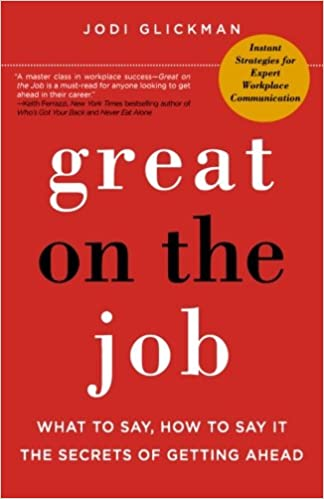 Amazing Great On The Job: What To Say, How To Say It. The Secrets Of Getting  Ahead.: Jodi Glickman: 9780312641467: Amazon.com: Books
