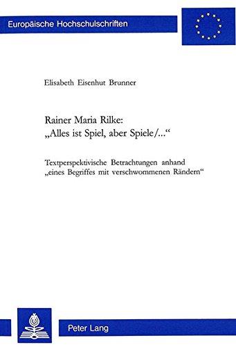 Download Rainer Maria Rilke: «Alles ist Spiel, aber Spiele/...»: Textperspektivische Betrachtungen anhand 'eines Begriffs mit verschwommenen Rändern' ... Universitaires Européennes) (German Edition) pdf