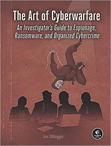 The Art of Cyberwarfare: An Investigator's Guide to Espionage, Ransomware, and Organized Cybercrime