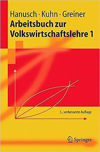 Arbeitsbuch zur Volkswirtschaftslehre 1 (Springer-Lehrbuch) (German Edition)