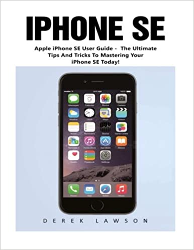 Amazon Com Iphone Se Booklet Apple Iphone Se User Guide The Ultimate Tips And Tricks To Mastering Your Iphone Se Today Apple Ios Iphone Se 9781539320845 Lawson Derek Books