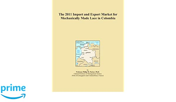 The 2011 Import and Export Market for Mechanically Made Lace in Colombia: Amazon.es: Icon Group International: Libros en idiomas extranjeros