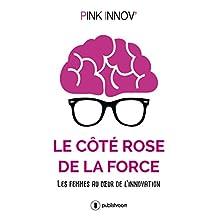 Le côté rose de la force: Les femmes au cœur de l'innovation (French Edition)