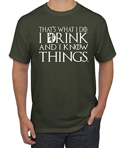 White That's What I Do I Drink and I Know Things Thrones Quote Merch | Mens Pop Culture Graphic T-Shirt, Military Green, - Green Wild T-shirt