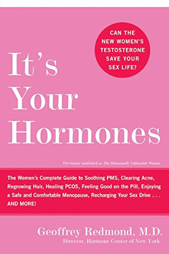 Read Online It's Your Hormones: The Women's Complete Guide to Soothing PMS, Clearing Acne, Regrowing Hair, Healing PCOS, Feeling Good on the Pill, Enjoying a Safe ... Recharging Your Sex Drive . . . and More! ebook