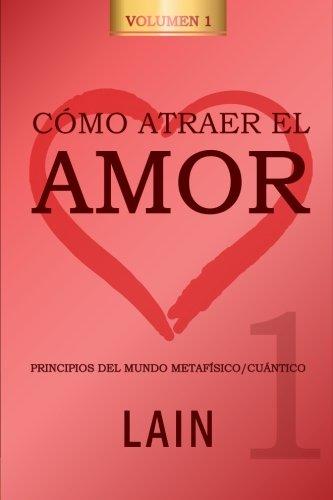 Cómo atraer el Amor utilizando la Ley de la Atracción: ¿Es posible cambiar nuestro destino amoroso? (Volume 1) (Spanish Edition)
