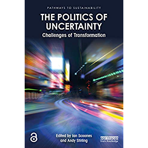 The Politics of Uncertainty: Challenges of Transformation (Pathways to Sustainability)