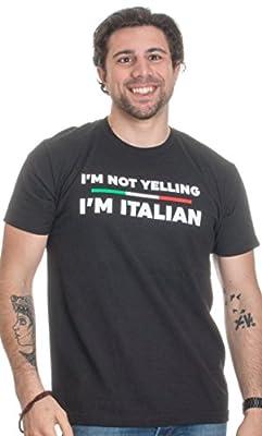 I'm Not Yelling, I'm Italian | Funny Italy Joke Italia Loud Family Humor T-shirt