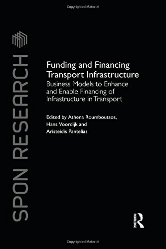 Funding and Financing Transport Infrastructure: Business Models to Enhance and Enable Financing of Infrastructure in Transport (Spon Research)