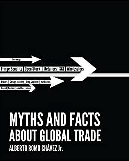 MYTHS and FACTS about GLOBAL TRADE (English Edition) de [Romo-Chávez, Alberto]