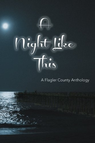 (A Night Like This: A Flagler County Anthology)