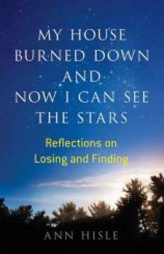 My House Burned Down and Now I Can See the Stars: Reflections on Losing and Finding (Poems About Losing A Best Friend To Death)