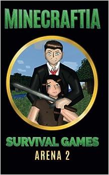 Minecraftia: Survival Games Arena 2: Volume 2 (Minecraft Hunger Games)