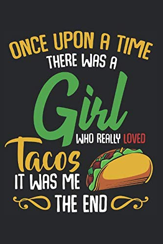 """Once Upon A Time: There Was A Girl Who Really Loved Tacos It Was Me The End Funny Best Mexican Food Lover Gift Ideas Composition College Notebook and ... Pages of Ruled Lined & Blank Paper / 6""""x9"""" by Textbook Creater"""