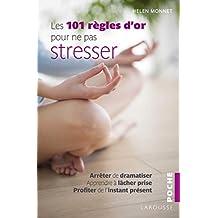 101 RÈGLES D'OR POUR NE PAS STRESSER