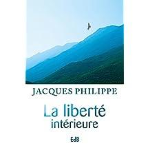 La liberté intérieure: La force de la foi, de la liberté, de l'amour (Ed. Beatitudes) (French Edition)