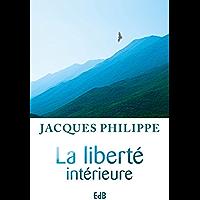 La liberté intérieure: La force de la foi, de la liberté, de l'amour (Ed. Beatitudes)