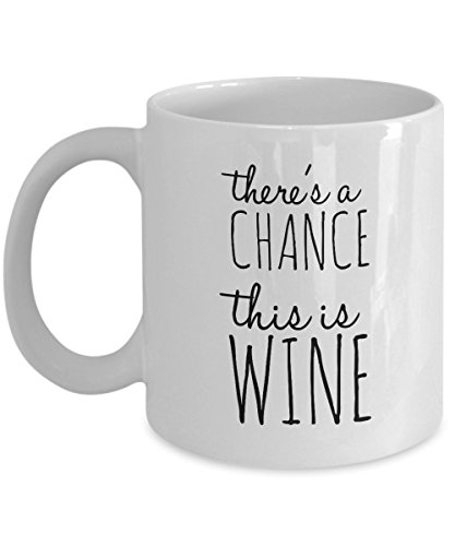 Funny Coffee Mug - There's A Chance This is Wine - 11 Oz...