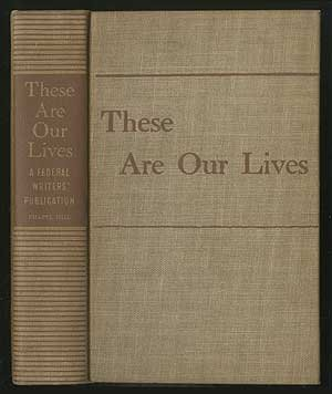 Books : These Are Our Lives: As Told by the People and Written by Members of the Federal Writers' Project of the Works Progress Administration in North Carolina, Tennessee, and Georgia
