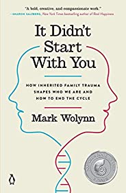 It Didn't Start with You: How Inherited Family Trauma Shapes Who We Are and How to End the C