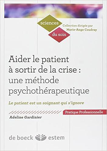 Livre Aider le patient à sortir de la crise : Une méthode psychothérapeutique, Le patient est un soignant qui s'ignore pdf ebook