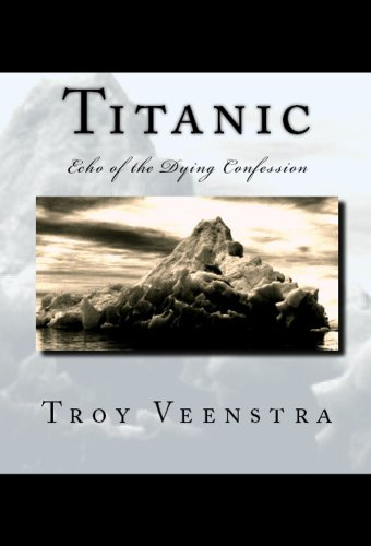 Book: Titanic - Echo of the Dying Confession (the Aroich Saga) by Troy Veenstra