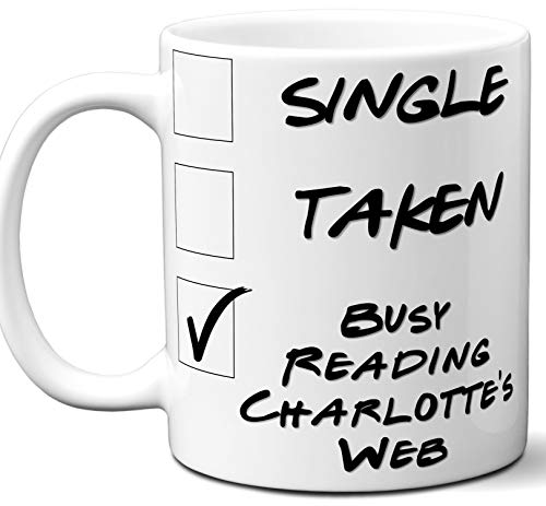 Charlotte's Web Book Lover Gift Mug. Single, Funny Taken, Busy Reading. Book Club, Themed, Accessories, Men, Women, Birthday, Christmas, Father's Day, Mother's Day. 11 oz.