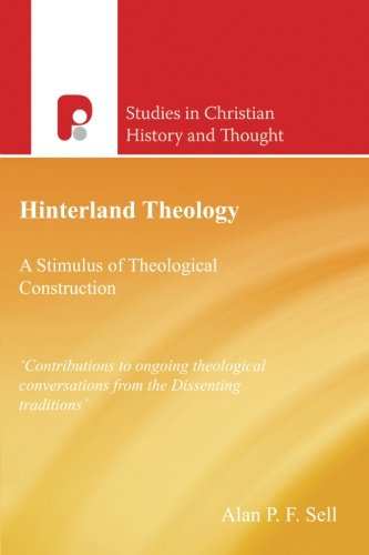 Hinterland Theology: A Stimulus to Theological Construction (Studies in Christian History and Thought)