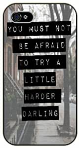 iPhone 5 / 5s You must not be afraid to try a little harder darling, black plastic case / Inspirational and motivational life quotes / SURELOCK AUTHENTIC