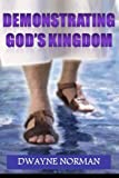 Demonstrating God's Kingdom, Dwayne Norman, 1490496491