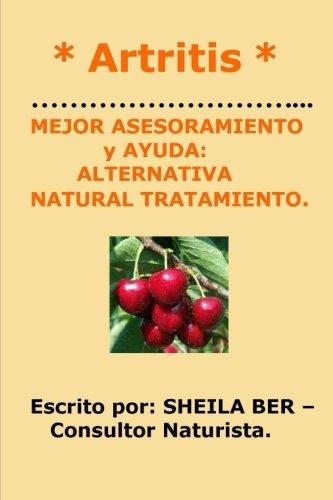 * ARTRITIS *   MEJOR ASESORAMIENTO  y AYUDA: ALTERNATIVA NATURAL TRATAMIENTO. (Spanish Edition) [Sheila Ber] (Tapa Blanda)
