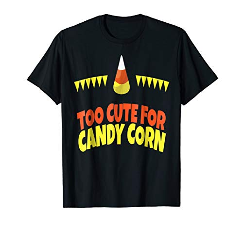 Halloween Too Cute for Candy Corn Shirt -