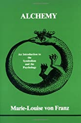 Alchemy: An Introduction to the Symbolism and the Psychology (Studies in Jungian Psychology) by Marie-Louise von Franz (2015-12-01)