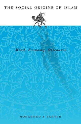 Social Origins Of Islam: Mind, Economy, Discourse
