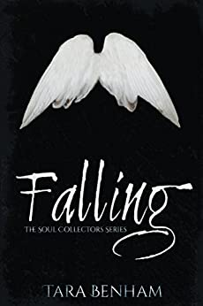 Falling (The Soul Collectors Series Book 1) by [Benham, Tara]