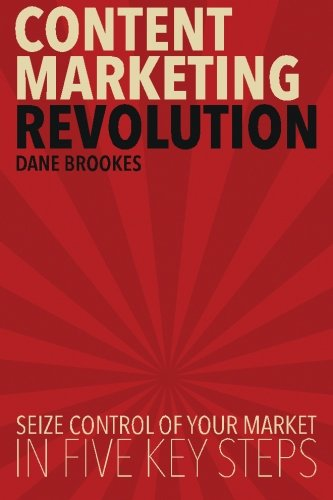Download Content Marketing Revolution: Seize Control of Your Market in Five Key Steps ebook