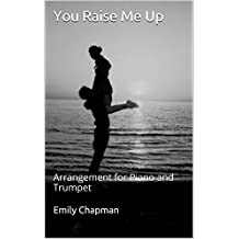 You Raise Me Up: Arrangement for Piano and Trumpet (You Raise Me Up Arrangement Book 1)