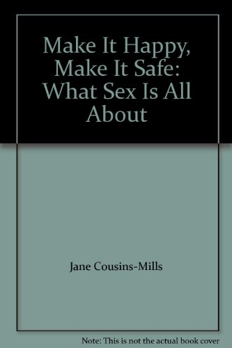 Make It Happy, Make It Safe: What Sex Is All About