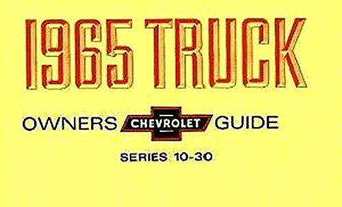 FULLY ILLUSTRATED 1965 CHEVROLET TRUCK & PICKUP FACTORY OWNERS INSTRUCTION & OPERATING MANUAL 6 and 8 Cyl Engines Series 10-30 C, K, P models 2x4 4x4, ½-, ¾-, or 1-ton, Suburban, Blazer, P-Chassis, Stepvan, forward control PDF