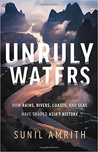 Image result for Unruly Waters: How Rains, Rivers, Coasts, And Seas Have Shaped Asia's History