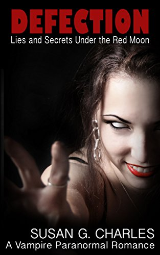 Book: Defection: Lies and Secrets Under the Red Moon: A Paranormal Vampire Romance by Susan G. Charles