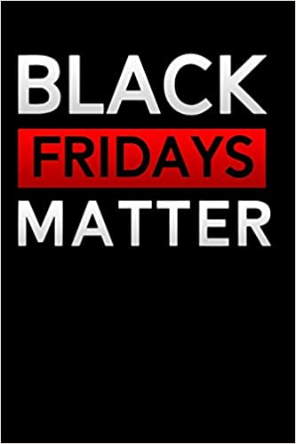 Black Friday Matters Lined Notebook Diary Journal To Write In 6 X9 For Women Girls In Black Friday Deals Offers Publishers Blackfri 9781688044920 Amazon Com Books