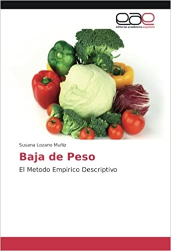Baja de Peso: El Metodo Empirico Descriptivo (Spanish Edition): Susana Lozano Muñiz: 9783639706796: Amazon.com: Books