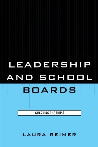 Leadership and School Boards: Guarding the Trust by Laura E. Reimer (2008-07-17)