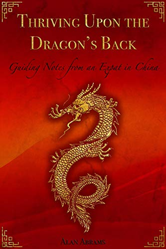Thriving Upon the Dragon's Back: Guiding Notes from an Expat in China